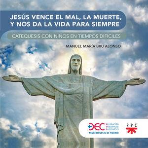 JESÚS VENCE EL MAL, LA MUERTE Y NOS DA LA VIDA ETERNA