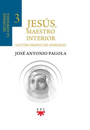 JESÚS, MAESTRO INTERIOR 3.RECUPERAR LA CONFIANZA