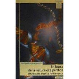 EN BUSCA DE LA NATURALEZA PÉRDIDA, ESTUDIOS DE BIOÉTICA FUNDAMENTAL