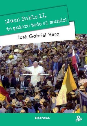 JUAN PABLO II, TE QUIERE TODO EL MUNDO