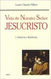 VIDA DE NUESTRO SEÑOR JESUCRISTO. I. INFANCIA Y BAUTISMO