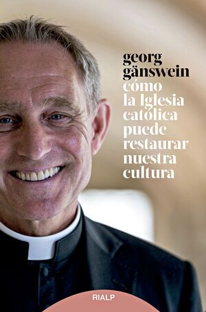 CÓMO LA IGLESIA CATÓLICA PUEDE RESTAURAR NUESTRA CULTURA