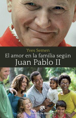 EL AMOR EN LA FAMILIA SEGÚN JUAN PABLO II