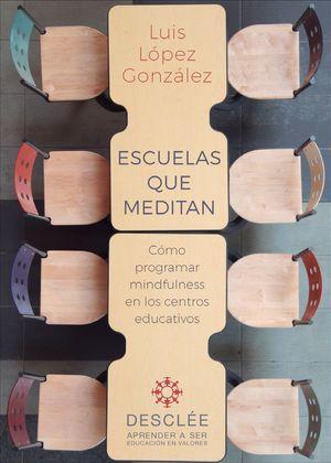 ESCUELAS QUE MEDITAN. CÓMO PROGRAMAR MINDFULNESS EN LOS CENTROS EDUCATIVOS