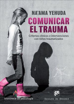COMUNICAR EL TRAUMA. CRITERIOS CLINICOS NIÑOS TRAUMATIZADOS