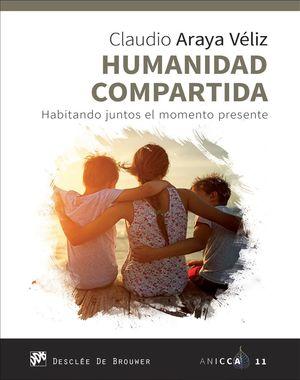 HUMANIDAD COMPARTIDA. HABITANDO JUNTOS EL MOMENTO PRESENTE