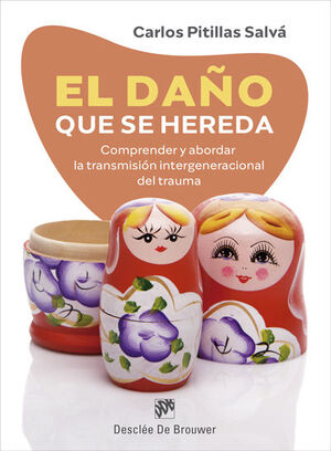 EL DAÑO QUE SE HEREDA. COMPRENDER Y ABORDAR LA TRANSMISIÓN INTERGENERACIONAL DEL TRAUMA