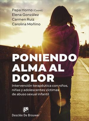 PONIENDO ALMA AL DOLOR.INTERVENCIÓN TERAPÉUTICA CON NIÑOS, NIÑAS Y ADOLESCENTES VÍCTIMAS DE ABUSO SEXUAL INFANTIL