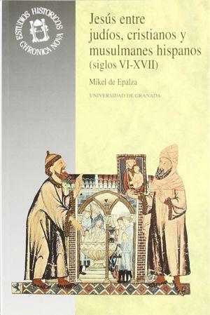 JESÚS ENTRE JUDÍOS, CRISTIANOS Y MUSULMANES HISPANOS (SIGLOS VI-XVII)