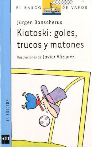 KIATOSKI: GOLES, TRUCOS Y MATONES