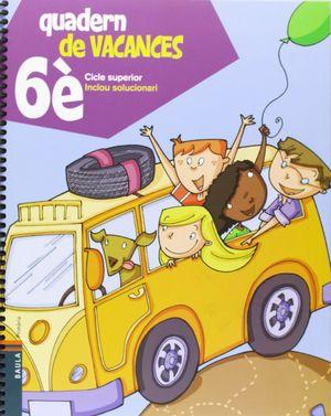 QUADERN DE VACANCES DE 6È.PRIMÀRIA - CICLE SUPERIOR