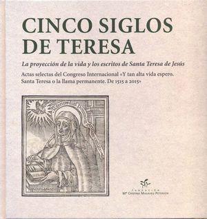CINCO SIGLOS DE TERESA. LA PROYECCIÓN DE LA VIDA Y LOS ESCRITOS DE SANTA TERESA