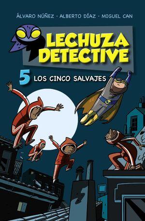 LECHUZA DETECTIVE 5: LOS CINCO SALVAJES