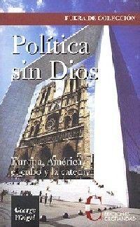 POLÍTICA SIN DIOS. EUROPA Y AMÉRICA, EL CUBO Y LA.