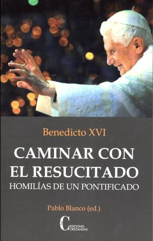 CAMINAR CON EL RESUCITADO HOMILÍAS DE UN PONTIFICADO