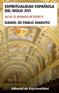 ESPIRITUALIDAD ESPAÑOLA DEL SIGLO XVI VOL.III: EL REINADO DE FELIPE II