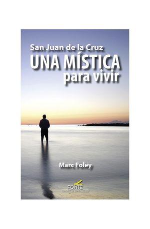 SAN JUAN DE LA CRUZ UNA MISTICA PARA VIVIR
