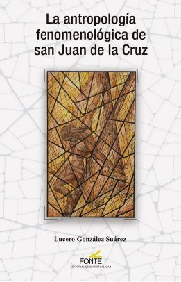 LA ANTROPOLOGIA FENOMENOLOGICA DE SAN JUAN DE LA CRUZ