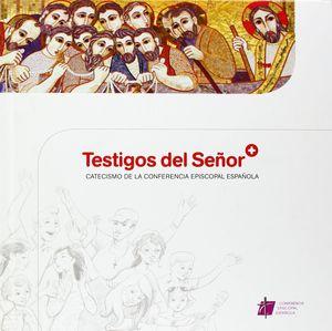 TESTIGOS DEL SEÑOR: CATECISMO DE LA CONFERENCIA EPISCOPAL ESPAÑOLA