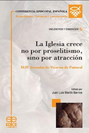 LA IGLESIA CRECE NO POR PROSELITISMO, SINO POR ATRACCIÓN