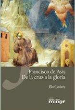 FRANCISCO DE ASÍS. DE LA CRUZ A LA GLORIA