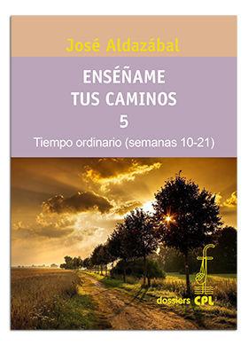 ENSÉÑAME TUS CAMINOS 5. TIEMPO ORDINARIO. SEMANAS 10 A 21