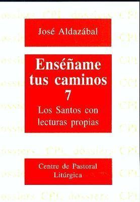 ENSÉÑAME TUS CAMINOS 7. LOS SANTOS CON LECTURAS PROPIAS