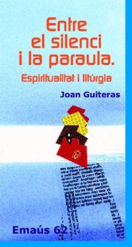 ENTRE EL SILENCI I LA PARAULA. ESPIRITUALITAT I LITÚRGIA