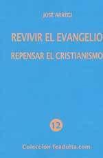 REVIVIR EL EVANGELIO REPENSAR EL CRISTIANISMO