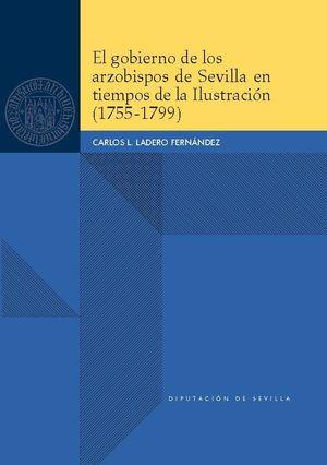 EL GOBIERNO DE LOS ARZOBISPOS DE SEVILLA EN TIEMPOS DE LA ILUSTRACIÓN (1755-1799