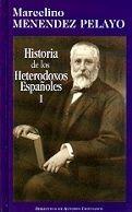 HISTORIA DE LOS HETERODOXOS ESPAÑOLES. I: ESPAÑA ROMANA Y VISIGODA. PERIODO DE LA RECONQUISTA. ERASMISTAS Y PROTESTANTES