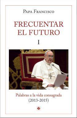 FRECUENTAR EL FUTURO I. PALABRAS A LA VIDA CONSAGRADA