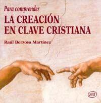 PARA COMPRENDER LA CREACIÓN EN CLAVE CRISTIANA