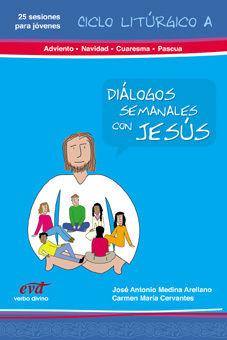 DIÁLOGOS SEMANALES CON JESUS. CICLO A: ADVIENTO, NAVIDAD, CUARESMA
