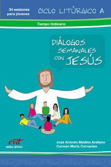 DIÁLOGOS SEMANALES CON JESÚS CICLO A: TIEMPO ORDINARIO