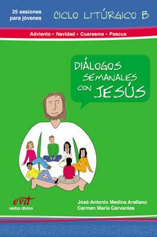 DIÁLOGOS SEMANALES CON JESUS CICLO B: ADVIENTO, NAVIDAD, CUARESMA Y PASCUA