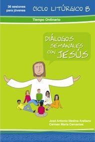 DIÁLOGOS SEMANALES CON JESÚS CICLO B: TIEMPO ORDINARIO