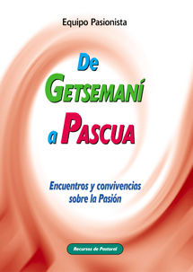 DE GETSEMANÍ A PASCUA