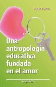 UNA ANTROPOLOGIA EDUCATIVA FUNDADA EN EL AMOR