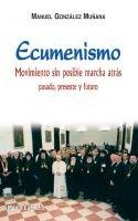 ECUMENISMO, MOVIMIENTO SIN POSIBLE MARCHA ATRÁS