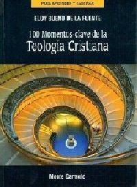 100 MOMENTOS CLAVE DE LA TEOLOGÍA CRISTIANA