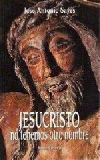 JESUCRISTO, NO TENEMOS OTRO NOMBRE