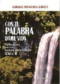 CON TU PALABRA DAME VIDA. CICLO B
