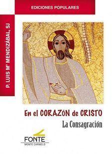 EN EL CORAZON DE CRISTO. LA CONSAGRACION