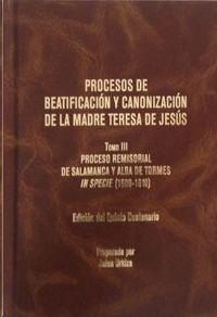 PROCESOS DE BEATIFICACIÓN Y CANONIZACIÓN DE LA MADRE TERESA DE JESÚS