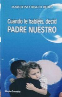 CUANDO LE HABLÉIS, DECID PADRE NUESTRO
