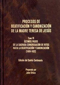 PROCESOS DE BEATIFICACIÓN Y CANONIZACIÓN DE LA MADRE TERESA DE JESÚS T. VI