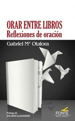 ORAR ENTRE LIBROS. REFLEXIONES DE ORACION