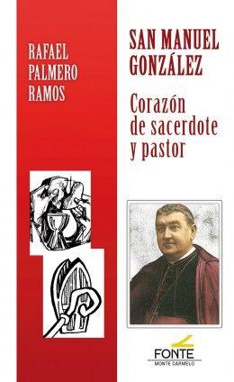 SAN MANUEL GONZALEZ. CORAZON DE SACERDOTE Y PASTOR