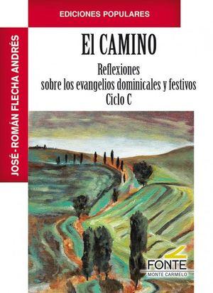 CAMINO, EL. REFLEXIONES SOBRE EVANGELIOS DOMINICALES Y FEST